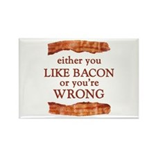 Either You Like Bacon Or You're Wrong Magnets
