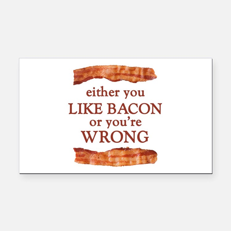 Either You Like Bacon Or You're Wrong Rectangle Ca