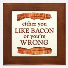 Either You Like Bacon Or You're Wrong Framed Tile