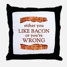 Either You Like Bacon Or You're Wrong Throw Pillow