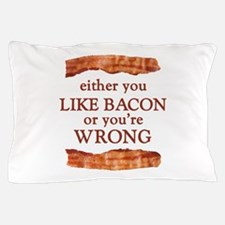 Either You Like Bacon Or You're Wrong Pillow Case