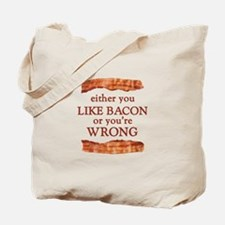 Either You Like Bacon Or You're Wrong Tote Bag