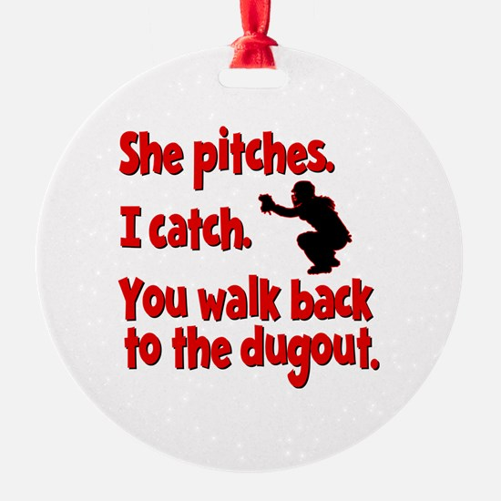 SHE PITCHES, I CATCH Ornament
