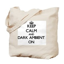Keep Calm and Dark Ambient ON Tote Bag