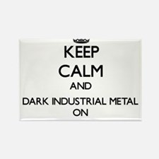 Keep Calm and Dark Industrial Metal ON Magnets