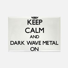 Keep Calm and Dark Wave Metal ON Magnets