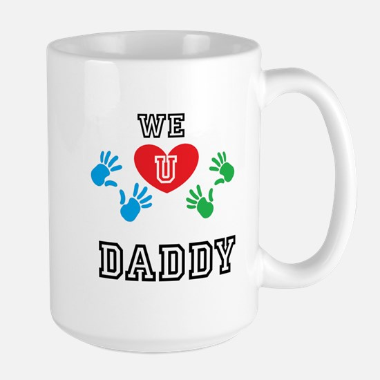 We Love U Daddy Large Mug Mugs