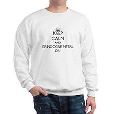 Keep Calm and Grindcore Metal ON Sweatshirt