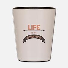 Life Is An Adventure Shot Glass