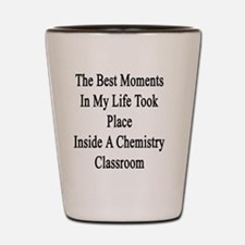 The Best Moments In My Life Took Place  Shot Glass