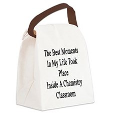 The Best Moments In My Life Took  Canvas Lunch Bag
