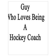 I'm That Crazy Guy Who Loves Being A Hockey Coach  Poster