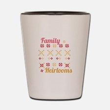 Family Heirlooms Shot Glass