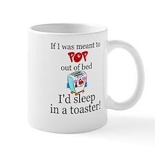 IF I WAS MEANT TO POP OUT OF BED I'D SLEEP IN Mugs