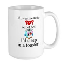 IF I WAS MEANT TO POP OUT OF BED I'D SLEEP IN Mugs