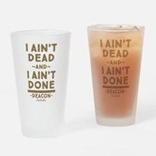I Ain't Dead And I Ain't Done Drinking Glass