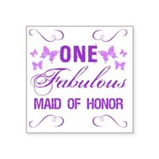 "One Fabulous Maid Of Honor Square Sticker 3"" x 3"""