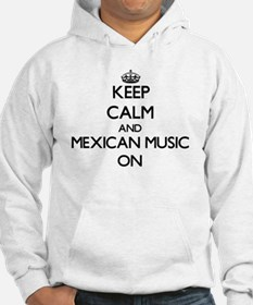 Keep Calm and Mexican Music ON Hoodie