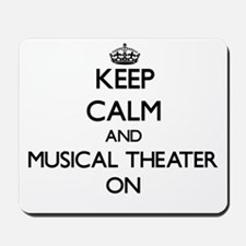 Keep Calm and Musical Theater ON Mousepad