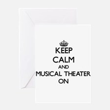 Keep Calm and Musical Theater ON Greeting Cards