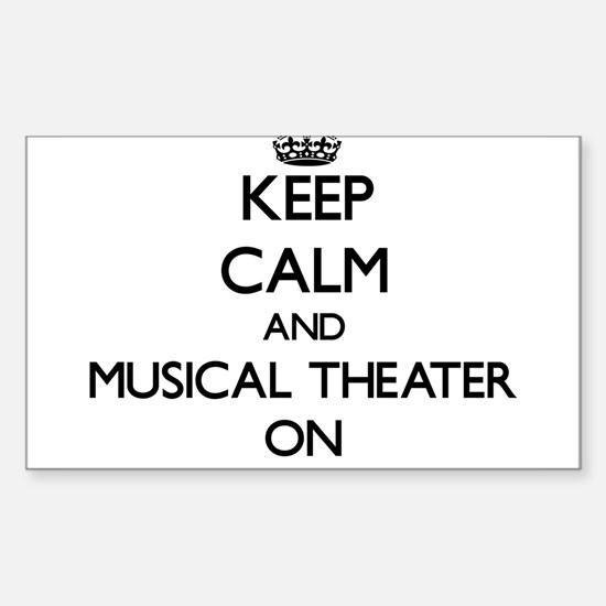 Keep Calm and Musical Theater ON Decal