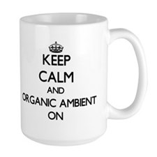 Keep Calm and Organic Ambient ON Mugs