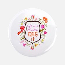 Life is a Garden, Dig it Flower Shield Button