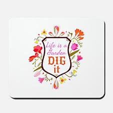 Life is a Garden, Dig it Flower Shield Mousepad