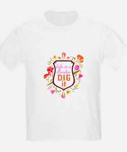 Life is a Garden, Dig it Flower Shield T-Shirt