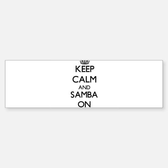 Keep Calm and Samba ON Bumper Bumper Bumper Sticker