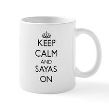 Keep Calm and Sayas ON Mugs