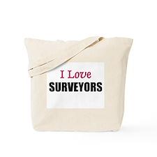 I Love SURVEYORS Tote Bag