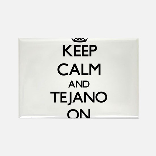 Keep Calm and Tejano ON Magnets