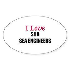 I Love SUB SEA ENGINEERS Oval Decal