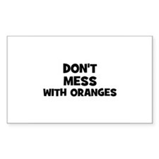 don't mess with oranges Rectangle Decal