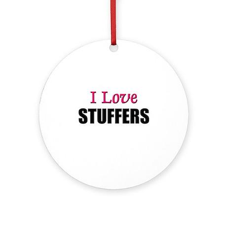 I Love STUFFERS Ornament (Round)