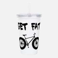 Get Fat-Fat Bikes Acrylic Double-Wall Tumbler