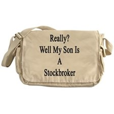Really? Well My Son Is A Stockbroker Messenger Bag