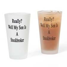 Really? Well My Son Is A Stockbroke Drinking Glass