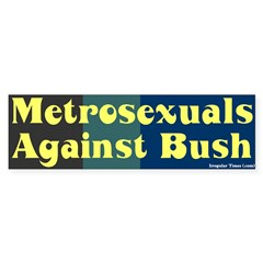 Metrosexuals Anti-Bush Bumper Sticker