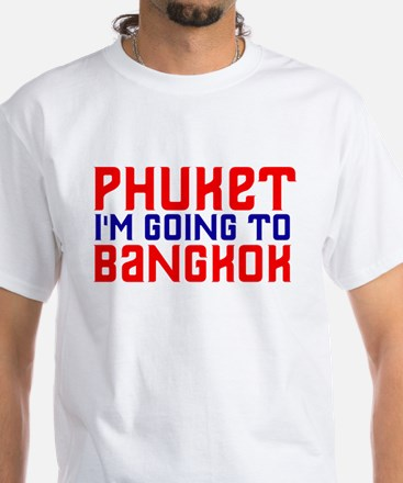 Phuket, I'm going to Bangkok Shirt