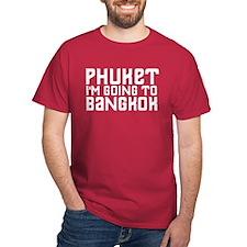 Phuket, I'm going to Bangkok T-Shirt