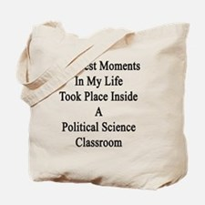 The Best Moments In My Life Took Place In Tote Bag