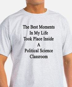 The Best Moments In My Life Took Pla T-Shirt