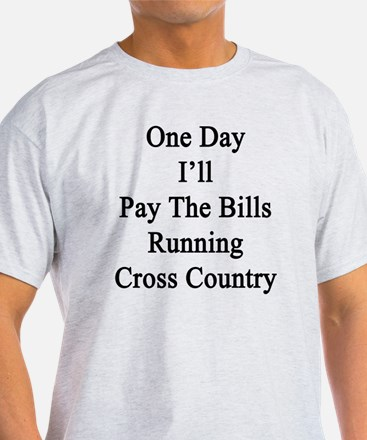 One Day I'll Pay The Bills Running C T-Shirt