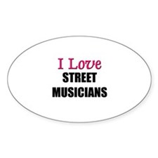 I Love STREET MUSICIANS Oval Decal