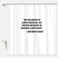 John Quincy Adams Quote Shower Curtain