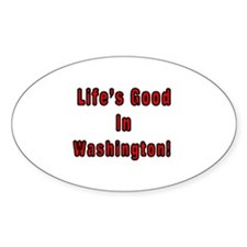 LIFE'S GOOD IN WASHINGTON Oval Decal