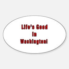 LIFE'S GOOD IN WASHINGTON Oval Decal
