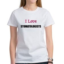 I Love STOMATOLOGISTS Tee